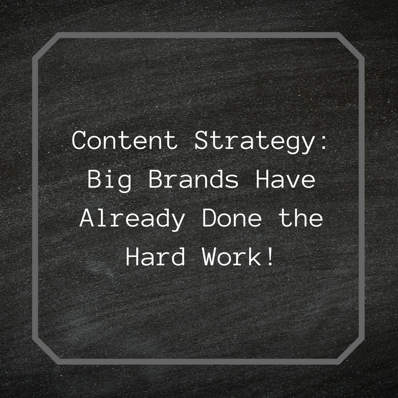 Content Strategy: Big Brands Have Already Done the Hard Work!